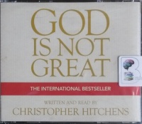 God is Not Great written by Christopher Hitchens performed by Christopher Hitchens on CD (Abridged)